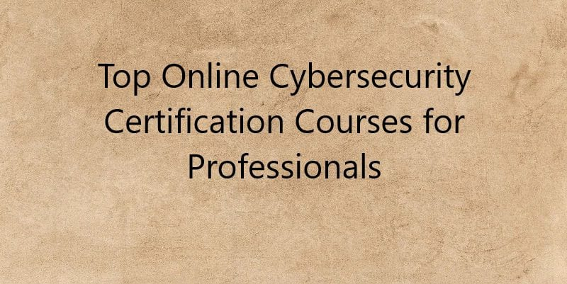 Top Online Cybersecurity Certification Courses for Professionals