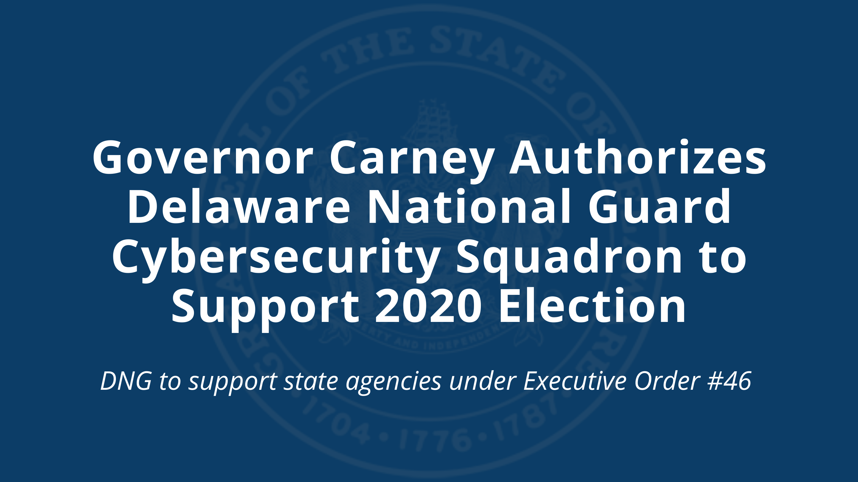 Governor Carney Authorizes Delaware National Guard Cybersecurity Squadron to Support 2020 Election